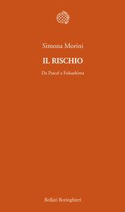 Libro Il rischio. Da Pascal a Fukushima Simona Morini