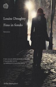 Foto Cover di Fino in fondo, Libro di Louise Doughty, edito da Bollati Boringhieri