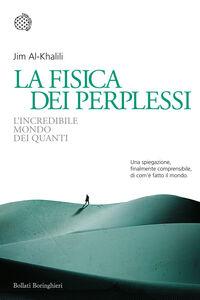 Libro La fisica dei perplessi. L'incredibile mondo dei quanti Jim Al-Khalili