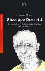Libro Giuseppe Dossetti. Un innovatore nella Democrazia Cristiana del dopoguerra Fernando Bruno