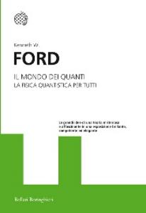 Libro Il mondo dei quanti. La fisica quantistica per tutti Kenneth W. Ford