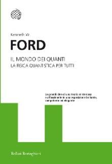 Il mondo dei quanti. La fisica quantistica per tutti - Kenneth W. Ford - copertina