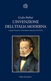 L' invenzione dell'Italia moderna. Leopardi, Manzoni e altre imprese ideali prima dell'Unità