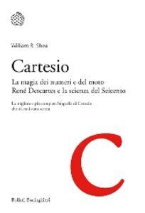 Foto Cover di Cartesio. La magia dei numeri e del moto. René Descartes e la scienza del Seicento, Libro di William R. Shea, edito da Bollati Boringhieri