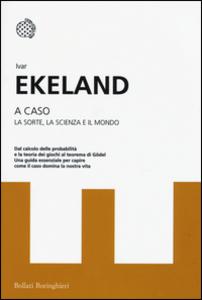 Libro A caso. La sorte, la scienza, il mondo Ivar Ekeland