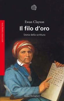 Il filo d'oro. Storia della scrittura - Ewan Clayton - copertina