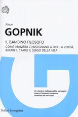 Libro Il bambino filosofo. Come i bambini ci insegnano a dire la verità, amare e capire il senso della vita Alison Gopnik