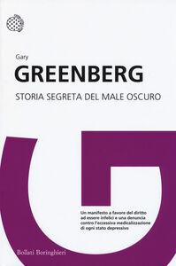 Foto Cover di Storia segreta del male oscuro, Libro di Gary Greenberg, edito da Bollati Boringhieri
