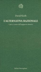 Libro L' alternativa razionale. I pro e i contro dell'ingegneria climatica David Keith