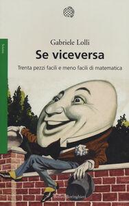Foto Cover di Se viceversa. Trenta pezzi facili e meno facili di matematica, Libro di Gabriele Lolli, edito da Bollati Boringhieri