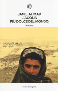 Foto Cover di L' acqua più dolce del mondo, Libro di Jamil Ahmad, edito da Bollati Boringhieri