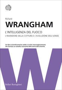 Libro L' intelligenza del fuoco. L'invenzione della cottura e l'evoluzione dell'uomo Richard Wrangham