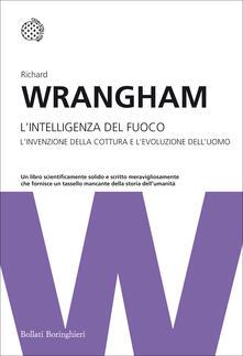 L' intelligenza del fuoco. L'invenzione della cottura e l'evoluzione dell'uomo - Richard Wrangham - copertina