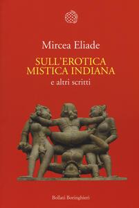 Sull'erotica mistica indiana e altri scritti