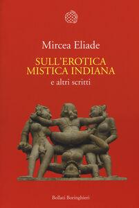 Libro Sull'erotica mistica indiana e altri scritti Mircea Eliade