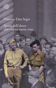 Libro Storia dell'ebreo che voleva essere eroe Vittorio Dan Segre