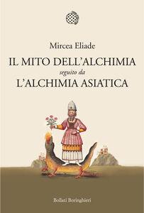 Foto Cover di Il mito dell'alchimia seguito da L'alchimia asiatica, Libro di Mircea Eliade, edito da Bollati Boringhieri