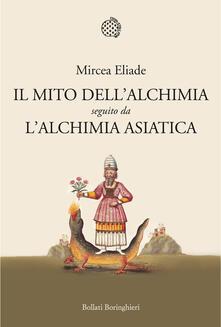 Il mito dell'alchimia seguito da L'alchimia asiatica - Mircea Eliade - copertina