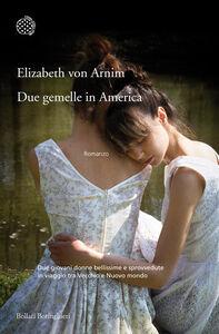Foto Cover di Due gemelle in America, Libro di Elizabeth von Arnim, edito da Bollati Boringhieri
