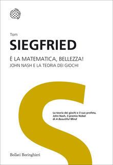 È la matematica, bellezza! John Nash e la teoria dei giochi - Tom Siegfried - copertina