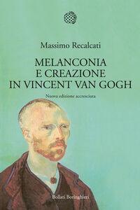 Libro Melanconia e creazione in Vincent van Gogh Massimo Recalcati