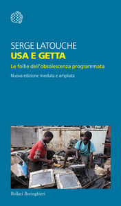 Libro Usa e getta. Le follie dell'obsolescenza programmata Serge Latouche