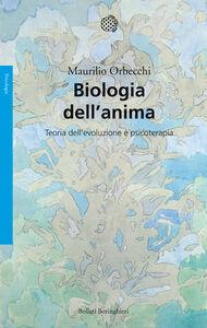 Foto Cover di Biologia dell'anima. Teoria dell'evoluzione e psicoterapia, Libro di Maurilio Orbecchi, edito da Bollati Boringhieri