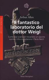 Il fantastico laboratorio del dottor Weigl. Come due scienziati trovarono un vaccino contro il tifo e sabotarono il Terzo Reich