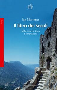 Foto Cover di Il libro dei secoli. Mille anni di storia e innovazioni, Libro di Ian Mortimer, edito da Bollati Boringhieri