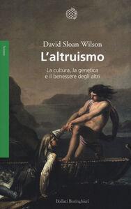 Libro L' altruismo. La cultura, la genetica e il benessere degli altri David S. Wilson