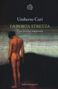 Foto Cover di La porta stretta. Come diventare maggiorenni, Libro di Umberto Curi, edito da Bollati Boringhieri