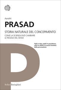 Foto Cover di Storia naturale del concepimento. Come la scienza può cambiare le regole del sesso, Libro di Aarathi Prasad, edito da Bollati Boringhieri