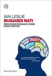 Foto Cover di Bugiardi nati. Perché non possiamo vivere senza mentire, Libro di Ian Leslie, edito da Bollati Boringhieri