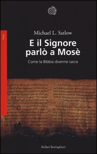 Libro E il Signore parlò a Mosè. Come la Bibbia divenne sacra Michael L. Satlow