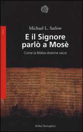 E il Signore parlò a Mosè. Come la Bibbia divenne sacra
