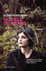 Foto Cover di La moglie del pastore, Libro di Elizabeth von Arnim, edito da Bollati Boringhieri