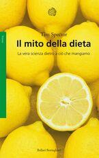 Libro Il mito della dieta. La vera scienza dietro a ciò che mangiamo Tim Spector