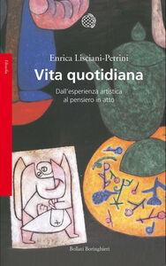 Libro Vita quotidiana. Dall'esperienza artistica al pensiero in atto Enrica Lisciani Petrini