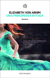 Foto Cover di Una principessa in fuga, Libro di Elizabeth von Arnim, edito da Bollati Boringhieri
