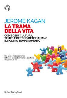 La trama della vita. Come geni, cultura, tempo e destino determinano il nostro temperamento - Jerome Kagan - copertina