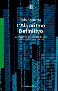 Libro L' algoritmo definitivo. La macchina che impara da sola e il futuro del nostro mondo Pedro Domingos