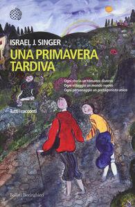 Libro Una primavera tardiva. Tutti i racconti Israel J. Singer
