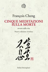 Libro Cinque meditazioni sulla morte ovvero sulla vita François Cheng