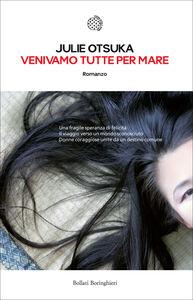Foto Cover di Venivamo tutte per mare, Libro di Julie Otsuka, edito da Bollati Boringhieri