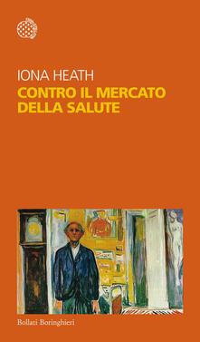 Contro il mercato della salute - Iona Heath - copertina
