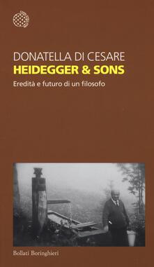 Heidegger & sons. Eredità e futuro di un filosofo - Donatella Di Cesare - copertina