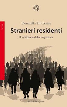 Stranieri residenti. Una filosofia della migrazione - Donatella Di Cesare - copertina