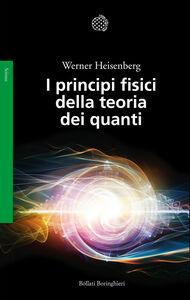 Libro I principi fisici della teoria dei quanti Werner Heisenberg