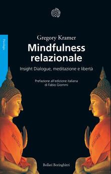 Mindfulness relazionale. Insight Dialogue, meditazione e libertà - Gregory Kramer - copertina