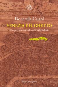 Libro Venezia e il ghetto. Cinquecento anni del «recinto degli ebrei» Donatella Calabi